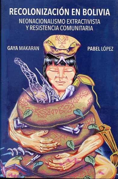 Recolonización en Bolivia. Neonacionalismo extractivista y resistencia comunitaria