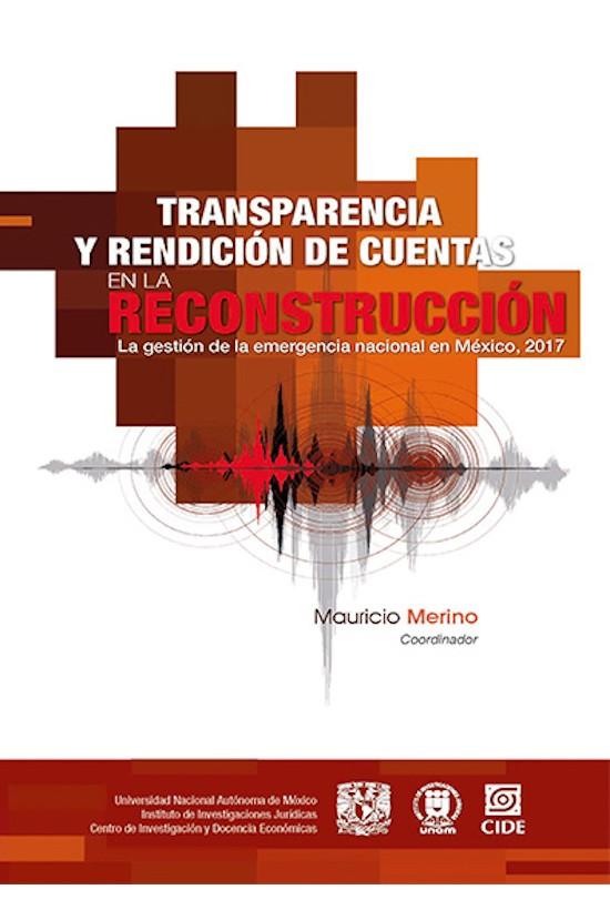 Transparencia y rendición de cuentas en la reconstrucción. La gestión de la emergencia nacional en México, 2017