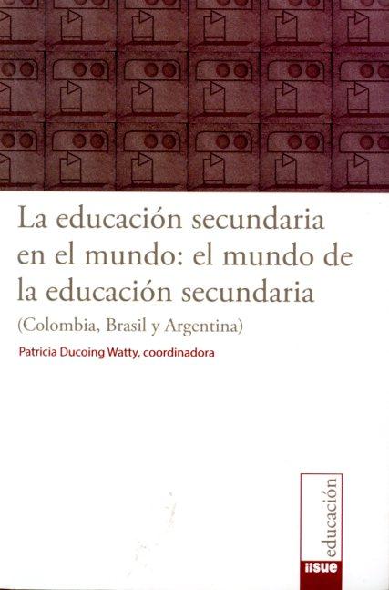 La educación secundaria en el mundo: el mundo de la educación secundaria (Colombia, Brasil y