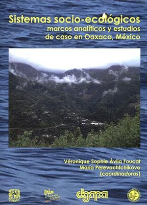 Sistemas socio-ecológicos: marcos analíticos y estudios de caso en Oaxaca, México