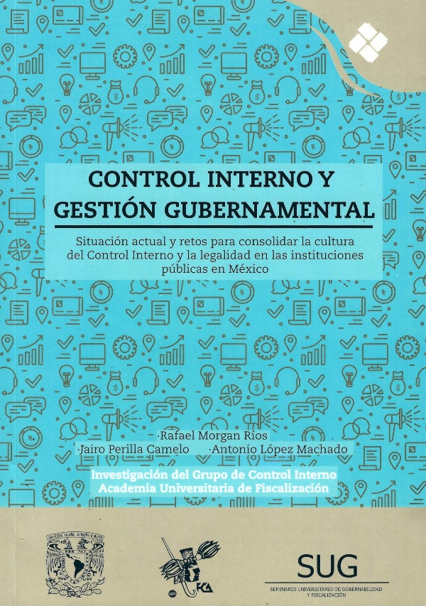 Control interno y gestión gubernamental Situación actual y retos para consolidar la cultura del control interno y la legalidad en las instituciones públicas en México
