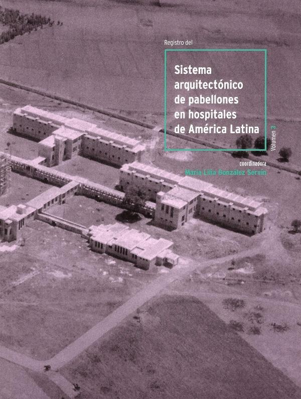 Registro del sistema arquitectónico de pabellones en hospitales de América Latina Volumen 3