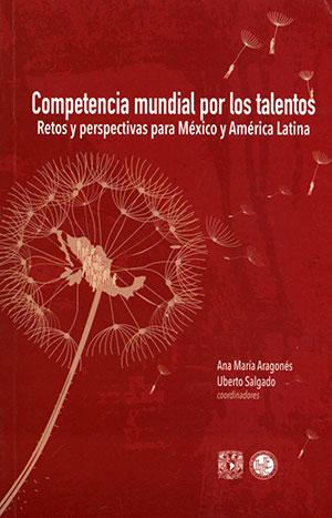 Competencia mundial por los talentos: retos y perspectivas para México y América Latina