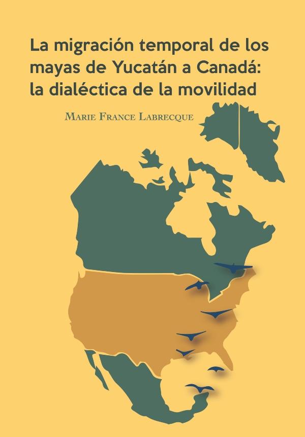 La migración temporal de los Mayas de Yucatán a Canadá: la dialéctica de la movilidad