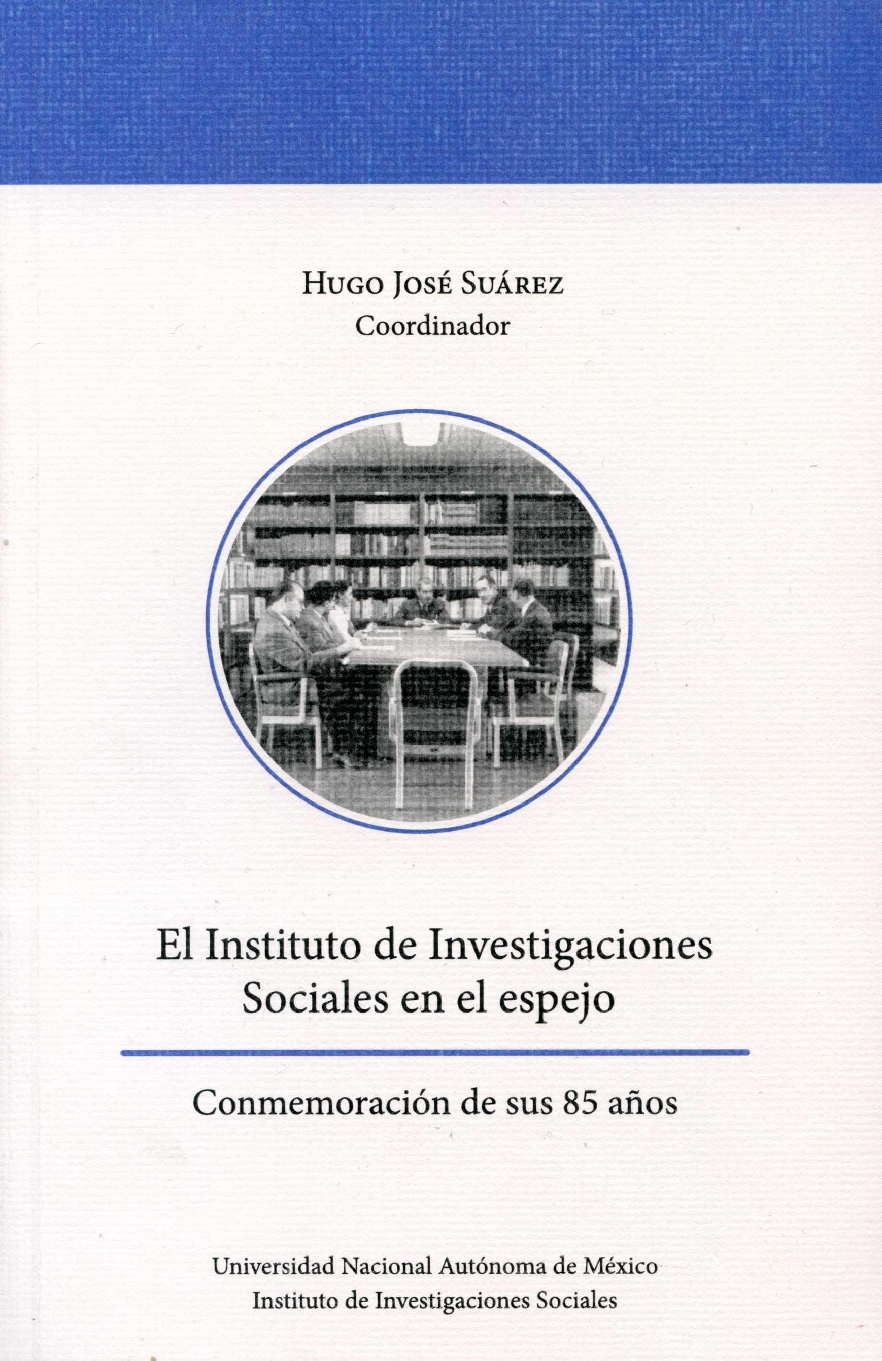El Instituto de Investigaciones Sociales en el espejo: conmemoración de sus 85 años