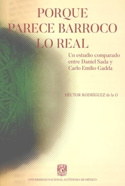 Porque parece barroco lo real. Un estudio comparado entre Daniel Sada y Carlo Emilio Gadda