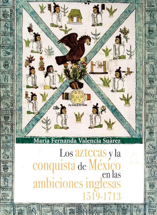 Los aztecas y la conquista de México en las ambiciones inglesas 1519-1713