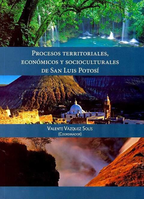 Procesos territoriales, económicos y socioculturales de San Luis Potosí
