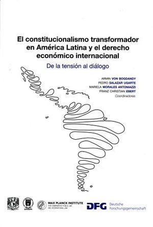 El constitucionalismo transformador en América Latina y el derecho económico internacional De la tensión al diálogo