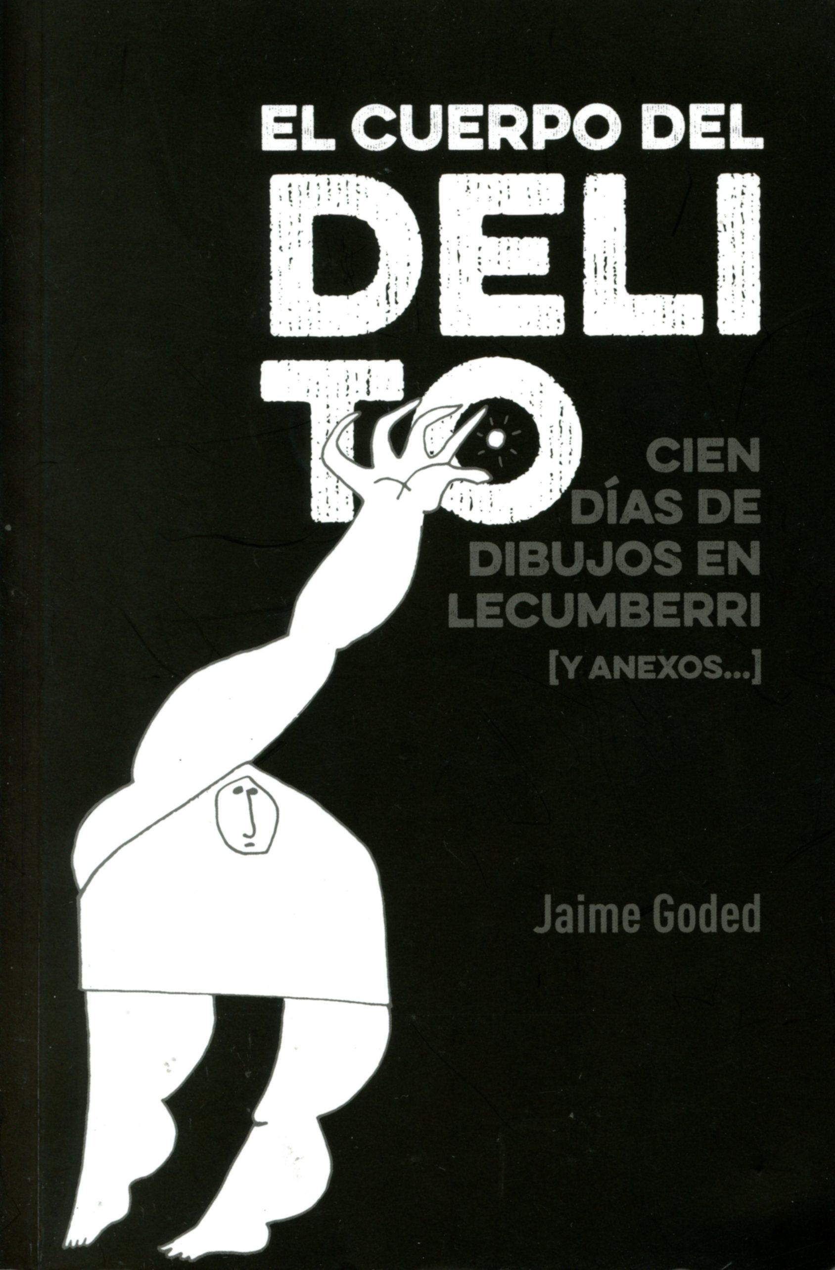 El cuerpo del delito. Cien días de dibujos en Lecumberri [y anexos...]