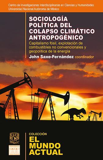 Sociología política del colapso climático antropogénico: capitalismo fósil, explotación de combustibles no convencionales y geopolítica de la energía