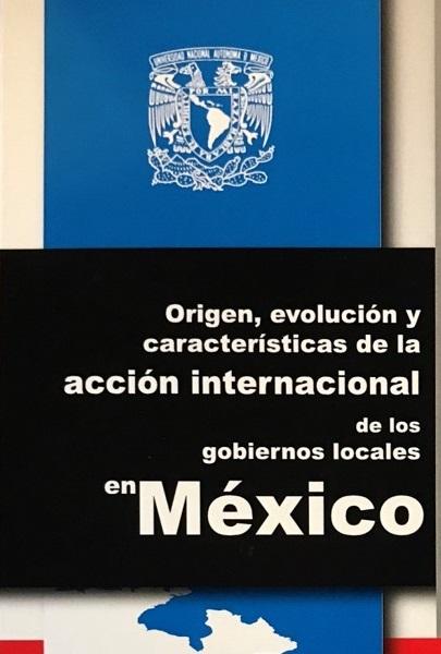 Origen, evolución y características de la acción internacional de los gobiernos locales en México