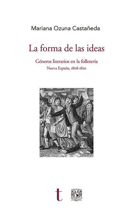 La forma de las ideas. Géneros literarios en la folletería. Nueva España, 1808-1820