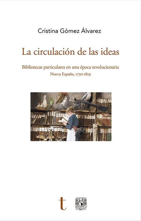 La circulación de las ideas. Bibliotecas particulares en una época revolucionaria. Nueva España, 1750-1819