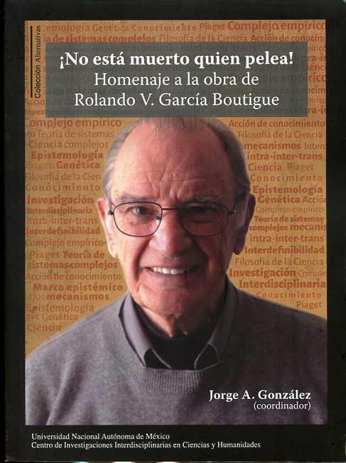 ¡No está muerto quien pelea!: homenaje a la obra de Rolando V. García Boutigue