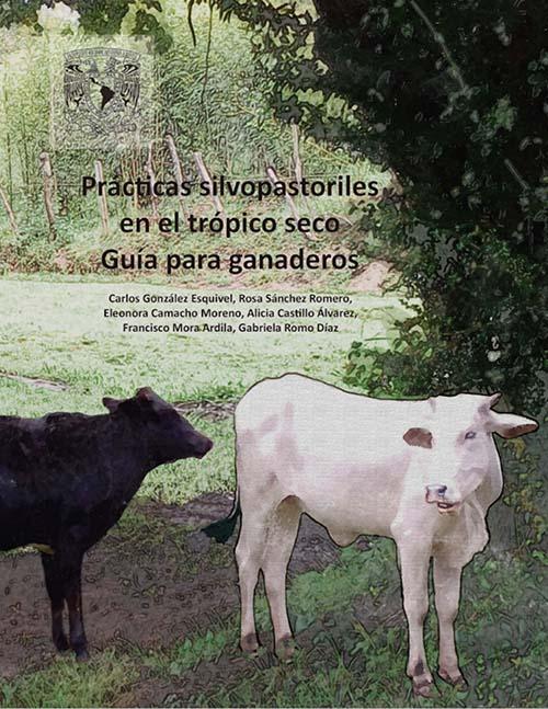 Prácticas silvopastoriles en el trópico seco. Guía para ganaderos