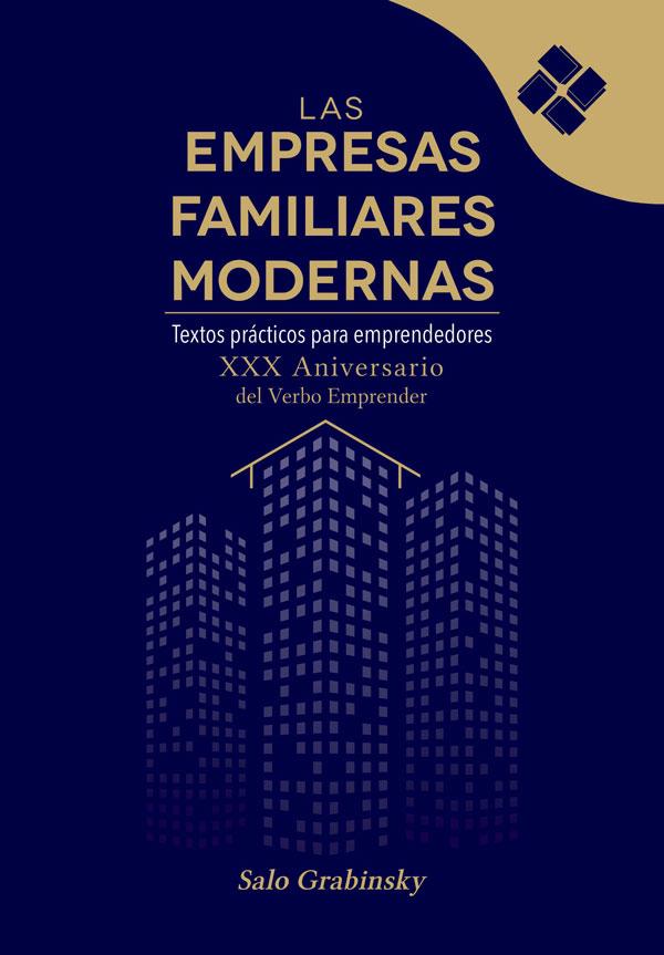 Las empresas familiares modernas. Textos prácticos para emprendedores XXX Aniversario del Verbo Emprender