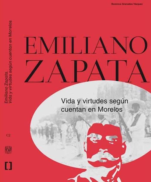 Emiliano Zapata. Vida y virtudes según cuentan en Morelos
