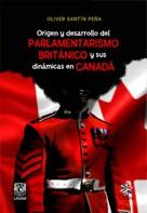 Origen y desarrollo del parlamentarismo británico y sus dinámicas en Canadá