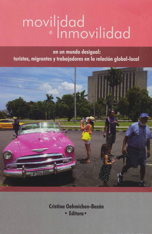 Movilidad e inmovilidad en un mundo desigual: turistas, migrantes y trabajadores en la relación global-local