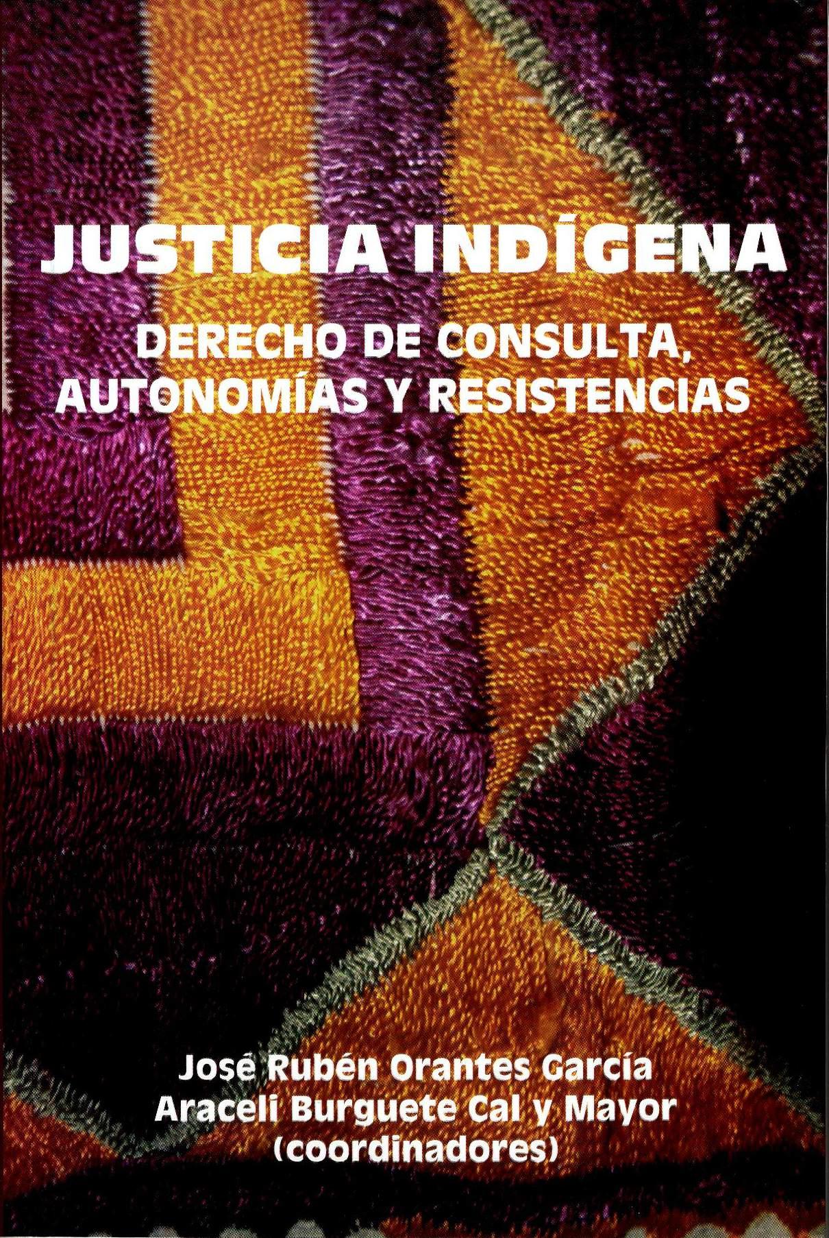 Justicia indígena, derecho de consulta, autonomías y resistencias