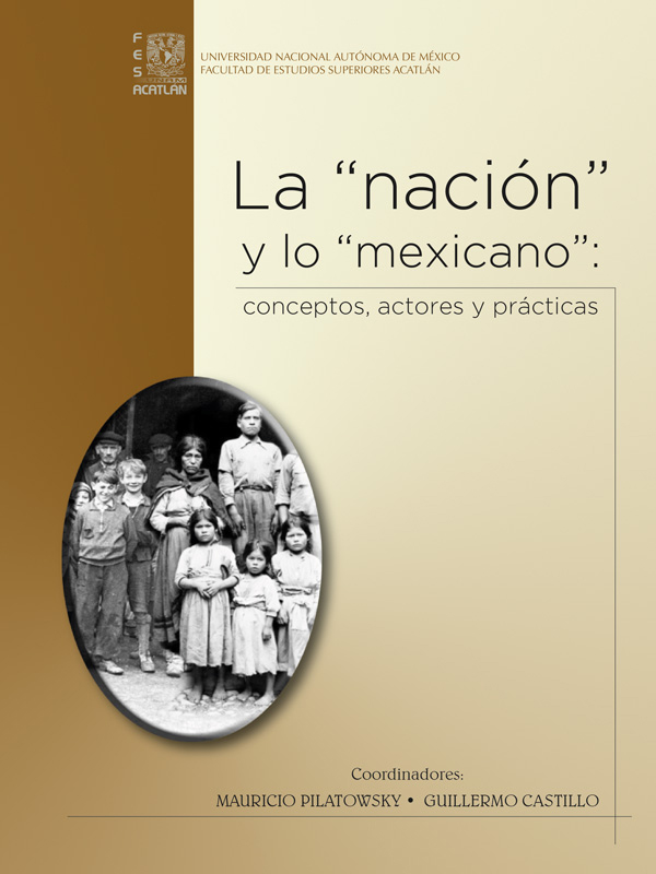 """La """"nación"""" y lo """"mexicano"""": conceptos, actores y prácticas"""