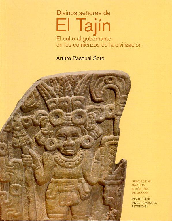 Divinos señores de El Tajín. El culto al gobernante en los comienzos de la civilización