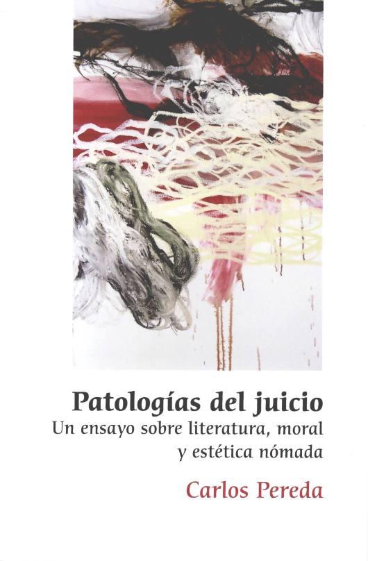 Patologías del juicio. Un ensayo sobre literatura, moral y estética nómada