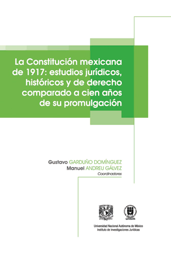 La Constitución mexicana de 1917: estudios jurídicos, históricos y de derecho comparado a cien años de su promulgación