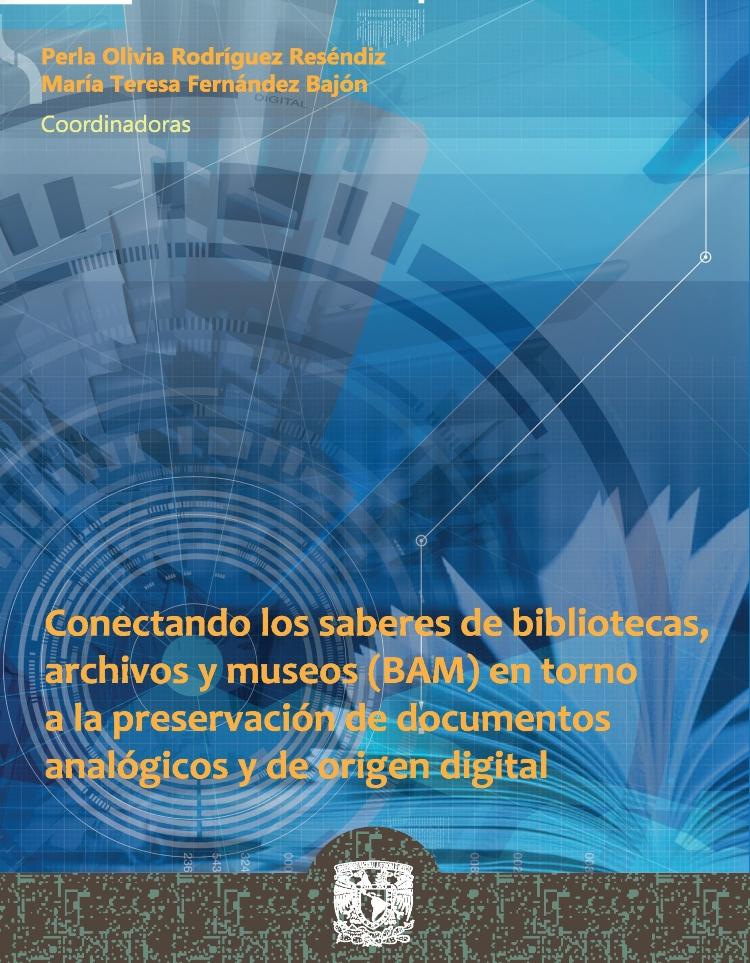 Conectando los saberes de bibliotecas, archivos y museos (BAM) en torno a la preservación de
