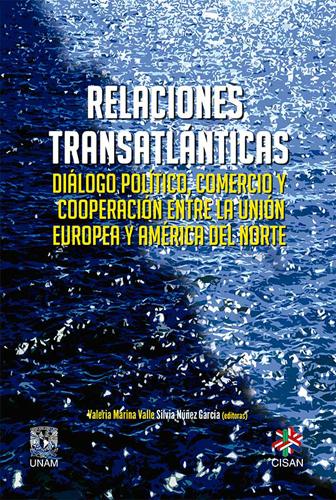 Relaciones transatlánticas. Diálogo político, comercio y cooperación entre la Unión Europea y América del Norte
