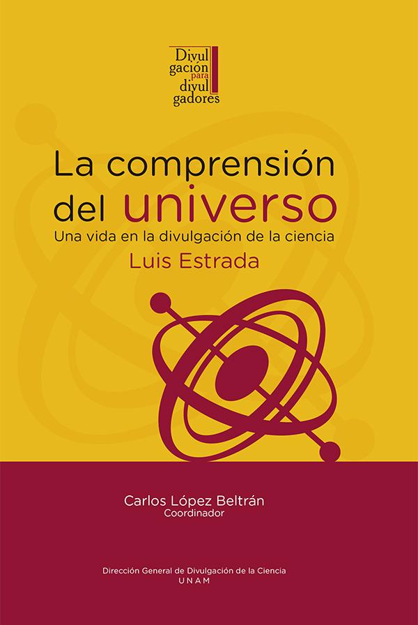 La comprensión del universo: una vida en la divulgación de la ciencia. Luis Estrada