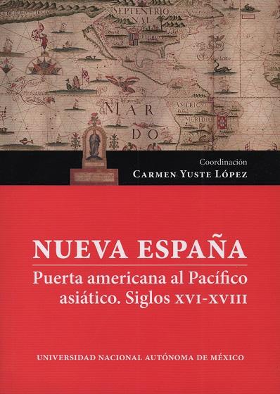 Nueva España. Puerta americana al Pacífico asiático. Siglos XVI-XVIII