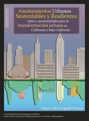 Asentamientos urbanos sustentables y resilientes: retos y oportunidades para la transformación urbana en California y Baja California