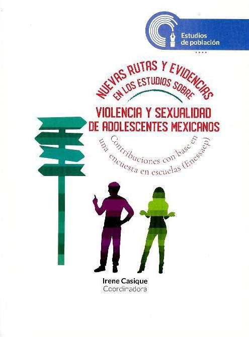 Nuevas rutas y evidencias en los estudios sobre violencia y sexualidad de adolescentes mexicanos: contribuciones con base en una encuesta en escuelas (Enessaep)
