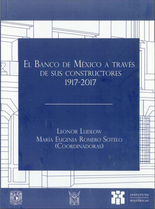 El Banco de México a través de sus constructores 1917-2017
