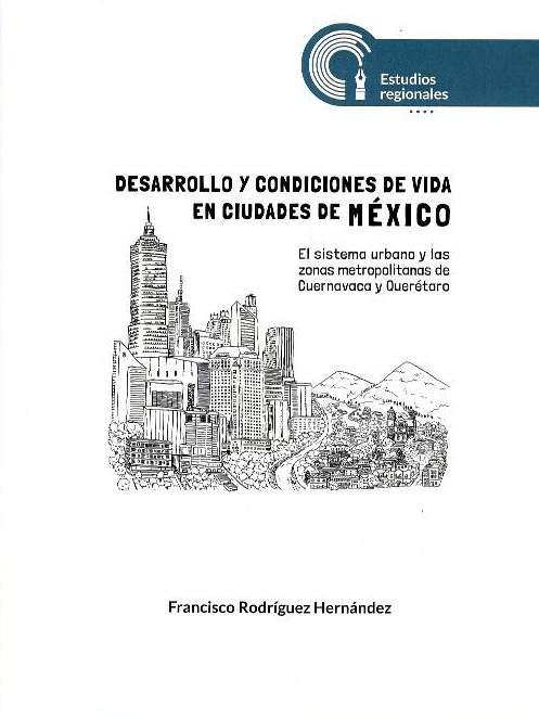 Desarrollo y condiciones de vida en ciudades de México: el sistema urbano y las zonas metropolitanas de Cuernavaca y Querétaro