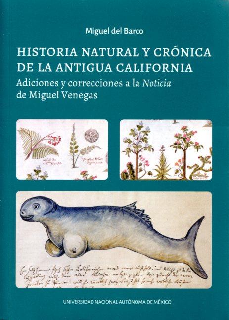 Historia natural y crónica  de la Antigua California. Adiciones y correcciones a la Noticia de Miguel Venegas