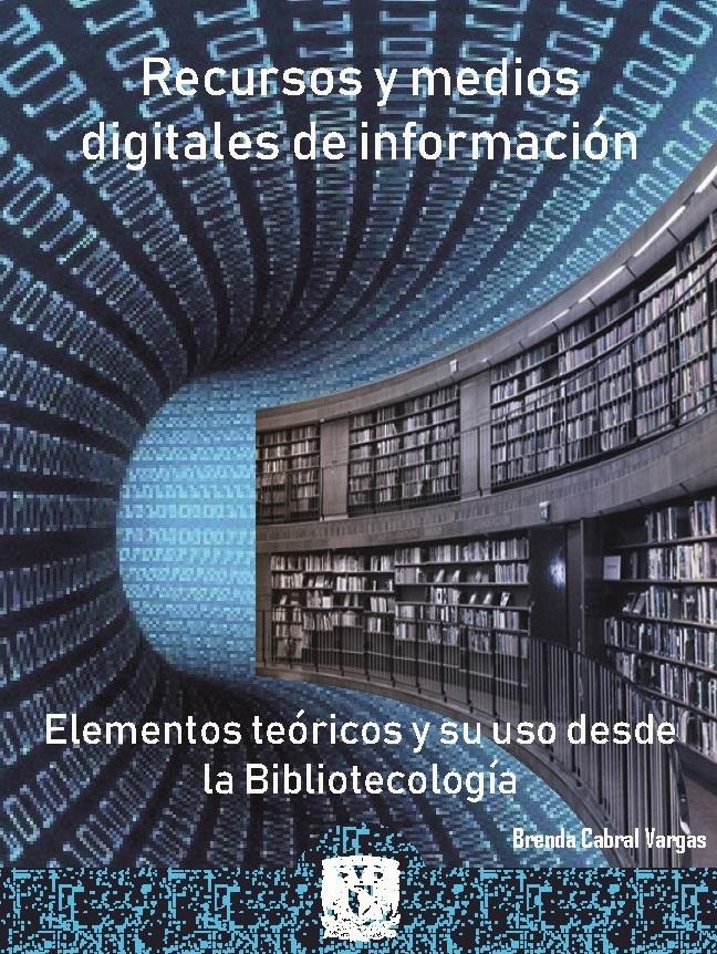 Recursos y medios digitales de información: elementos teóricos y su uso desde la bibliotecología
