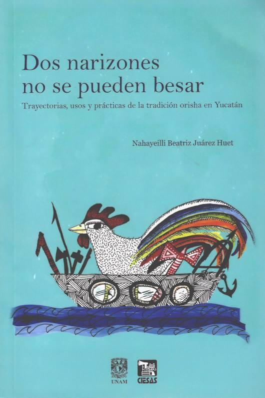 Dos narizones no se pueden besar: trayectorias, usos y prácticas de la tradición orisha en Yucatán