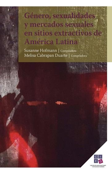 Género, sexualidades y mercados sexuales en sitios extractivos de América Latina