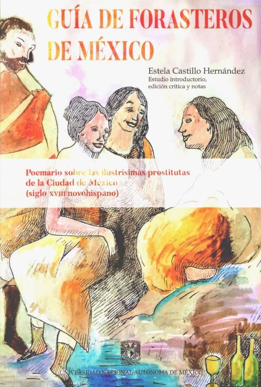 Guía de forasteros de México: poemario sobre las ilustrisimas prostitutas de la Ciudad de México (siglo XVIII novohispano)