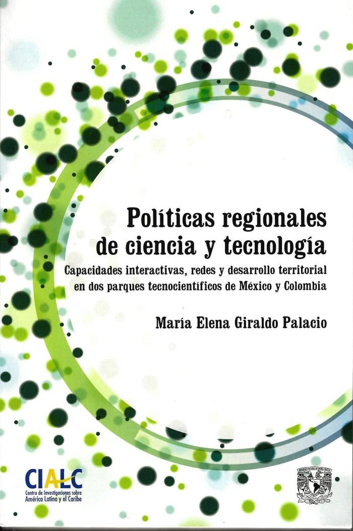 Políticas regionales de ciencia y tecnología: capacidades interactivas, redes y desarrollo territorial en dos parques tecnocientíficos de México y Colombia