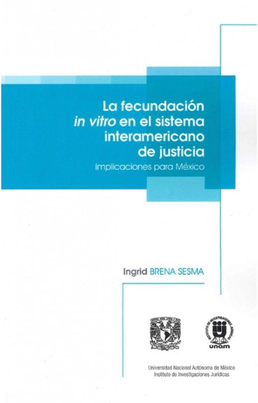 La fecundación in vitro en el sistema interamericano de justicia. Implicaciones para México