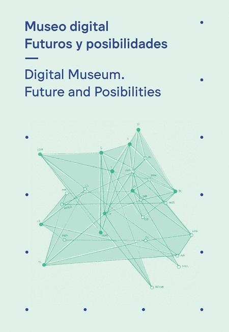 Museo digital. Futuros y posibilidades—Digital Museum: Future and Posibilities