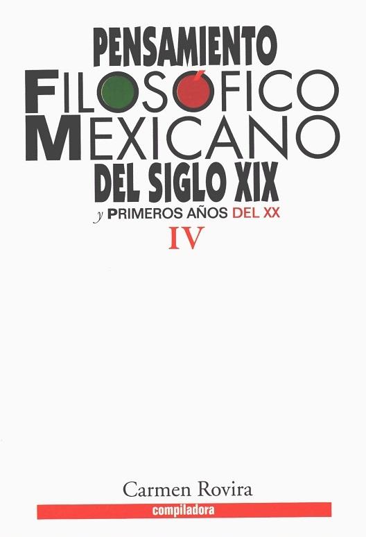 Pensamiento filosófico mexicano del siglo XIX y primeros años del XX. Tomo IV