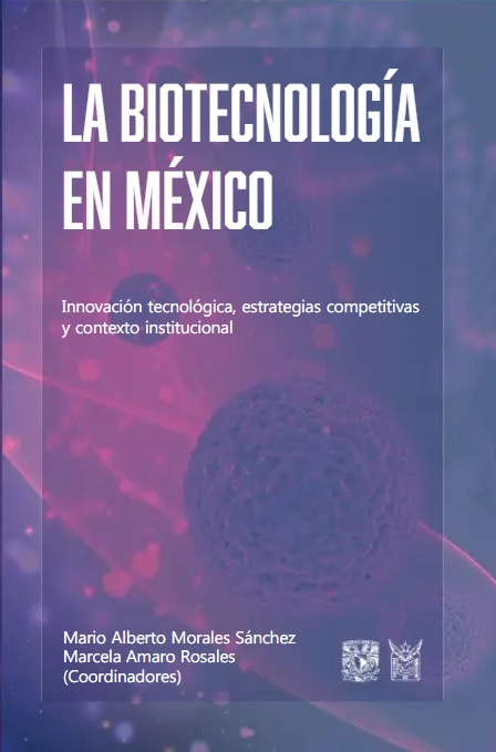 La biotecnología en México Innovación tecnológica, estrategias competitivas y contexto institucional