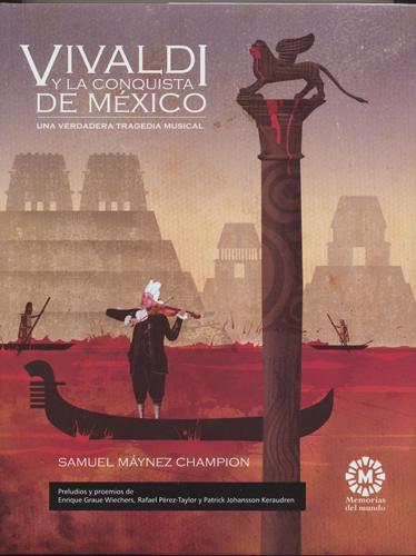 Vivaldi y la conquista de México Una verdadera tragedia musical