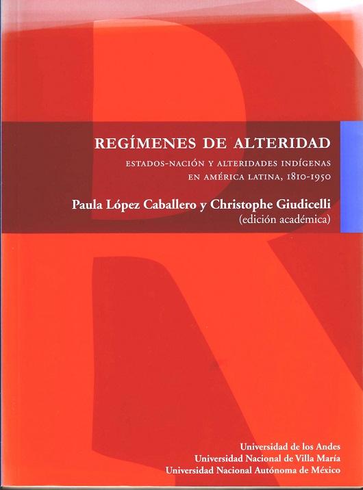 Regímenes de alteridad. Estados-nación y alteridades indígenas en América Latina, 1810-1950
