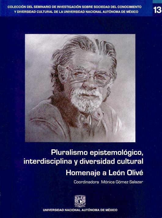 Pluralismo epistemológico, interdisciplina y diversidad cultural Homenaje a León Olivé